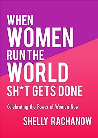When Women Run the World Sh*t Gets Done