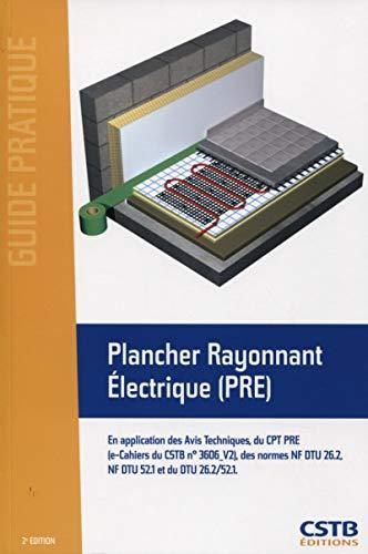Plancher Rayonnant Electrique (PRE): En application des Avis Techniques, du CPT PRE (e-Cahiers du CSTB n° 3606_V2), des normes NF DTU 26.2, NF DTU 52.1 et du DTU 26.2/52.1. (Guide pratique)