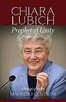 Chiara Lubich: Prophet of Unity