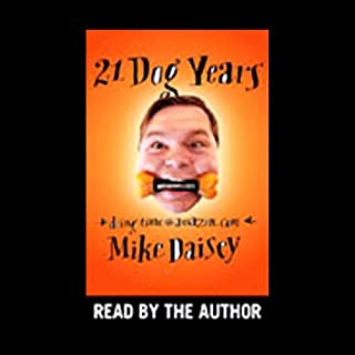 21 Dog Years     Doing Time @ Amazon.com              By:                                                                                                                                 Mike Daisey                               Narrated by:                                                                                                                                 Mike Daisey                      Length: 6 hrs and 36 mins     348 ratings     Overall 3.7