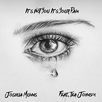 It's Not You It's Your Pain (feat. Tea Johnson)