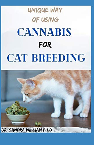 UNIQUE WAY OF USING CANNABIS FOR CAT BREEDING: The Simplified Guide To Using Clinical Cannabis For Cat Breeding