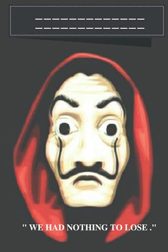 We Had Nothing To Lose, La Casa De Papel Lined Notebook, Money Heist, salvador dalí mask for boys and girls and for school, college, Birthday Gifts, personal journal: Notebook with 120 pages and 6 x 9 inches