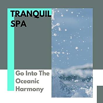 Tranquil Spa - Go Into The Oceanic Harmony