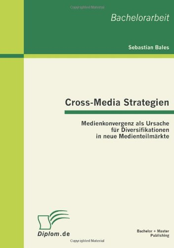 Cross-Media Strategien: Medienkonvergenz als Ursache für Diversifikationen in neue Medienteilmärkte