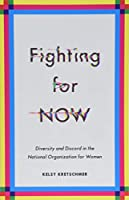 Fighting for Now: Diversity and Discord in the National Organization for Women