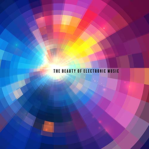 The Beauty of Electronic Music