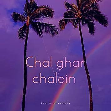 Chal Ghar Chalein