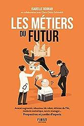Les Métiers Du Futur - Avocat augmenté, éducateur de robots, éthicien de l'IA, médecin numérique, neuro-manager... Prospectives et paroles d'experts d'Isabelle ROUHAN