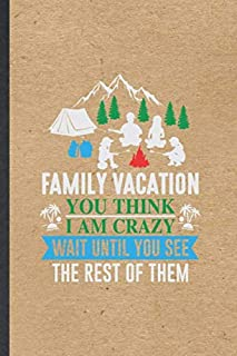 Family Vacation You Think I Am Crazy Wait Until You See the Rest of Them: Funny Blank Lined Notebook/ Journal For Family Vacation, Travel Road Trip, ... Birthday Gift Cute Ruled 6x9 110 Pages