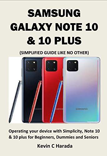 SAMSUNG GALAXY NOTE 10 & 10 PLUS (SIMPLIFIED GUIDE LIKE NO OTHER): Operating your device with Simplicity, Note 10 & 10 plus for Beginners, Dummies and Seniors (English Edition)