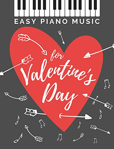 Easy Piano Music for Valentine's Day: The Best Classical Love Songs Ever I Beautiful Romantic Solo Piano Pieces You Should Play I Wedding & any Special ... Music Book for Beginners (English Edition)