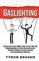 Gaslighting: Lo que necesita saber sobre este tipo de manipulación y cómo los narcisistas pueden utilizarla contra usted en una relación abusiva