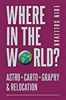 Where in the World: Astro*Carto*Graphy and Relocation