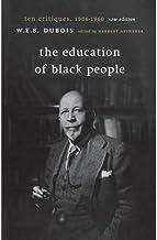 [The Education of Black People: Ten Critiques, 1906-1960] [Author: Du Bois, W. E. B.] [January, 2001]