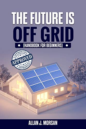 The Future is Off Grid (handbook for beginners) (English Edition)