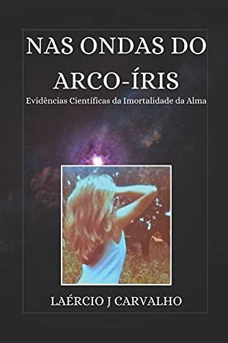 NAS Ondas Do Arco-Íris: Evidências Científicas da Imortalidade da Alma
