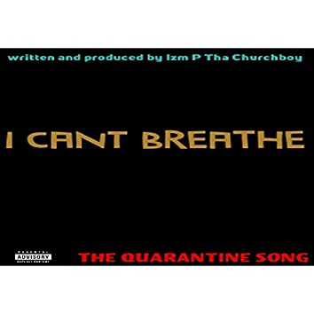 """""""I Can't Breathe"""" the Quarantine Song"""
