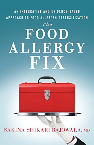 Compare Textbook Prices for The Food Allergy Fix: An Integrative and Evidence-Based Approach to Food Allergen Desensitization  ISBN 9781544511580 by Bajowala MD, Sakina Shikari
