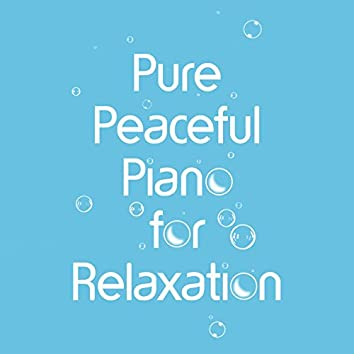 Pure Peaceful Piano for Relaxation