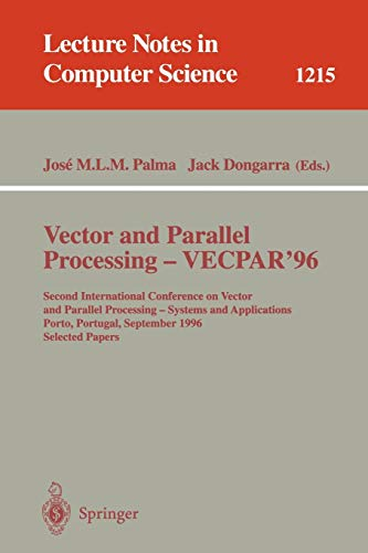Vector and Parallel Processing - VECPAR'96: Second International Conference on Vector and Parallel Processing - Systems and Applications, Porto, ... 1215 (Lecture Notes in Computer Science)