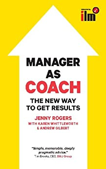 Manager as Coach: The New Way to Get Results (UK PROFESSIONAL BUSINESS Management / Business) (English Edition) par [Jenny Rogers, Andrew Gilbert, Karen Whittleworth]