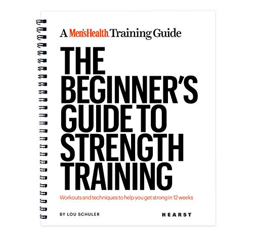 The Beginner's Guide To Strength Training: A Men's Health Training Guide