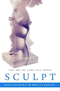 Sculpt (The Art of Kink Book 3) by [Becca Jameson, Paige Michaels]