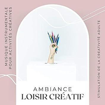 Ambiance loisir créatif: Musique instrumentale pour activités créatives, stimulation de la creativité adulte