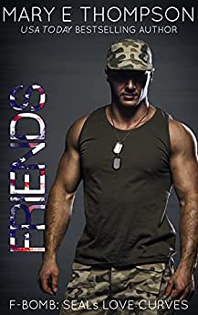 Friends (F-BOMB: SEALs Love Curves Book 5) by [Mary E Thompson]