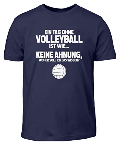 Bech-Volleyball: Tag ohne Volleyball? Unmöglich! - Kinder T-Shirt -9/11 (134/146)-Dunkel-Blau