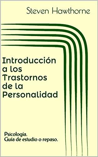 Introducción a los Trastornos de la Personalidad: Psicología. Guía de estudio o repaso. (APUNTES de PSICOLOGÍA. TRASTORNOS de la PERSONALIDAD.) (Spanish Edition)