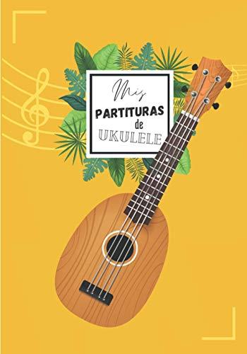 Mis Partituras de Ukulele: Libro para apuntar los acordes de Ukulele (140 páginas) - 7 x 10 in - Cuaderno de música para Ukelele (acordes de ukelele, ... - Perfecto para aprender, escribir y estudiar
