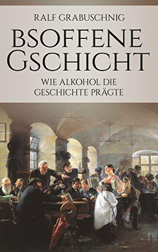 Bsoffene Gschicht: Wie Alkohol die Geschichte prägte