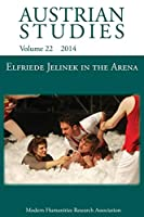 Elfriede Jelinek in the Arena: Sport, Cultural Understanding and Translation to Page and Stage (Austrian Studies 22)