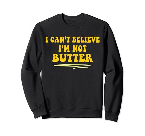 No puedo creer que no soy mantequilla Tendencia Funny Fall Memes Sudadera