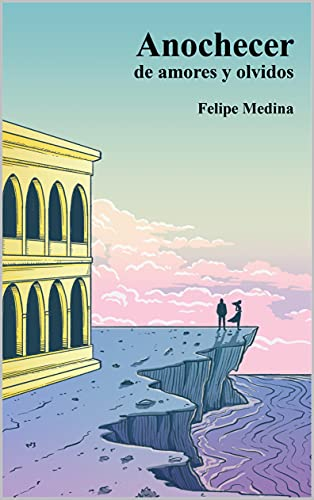 Anochecer de amores y olvidos (Spanish Edition)