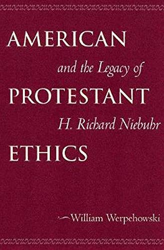 American Protestant Ethics and the Legacy of H. Richard Niebuhr (Moral Traditions)