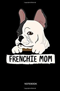 Frenchie Mom - Notebook: Cute Blank Lined French Bulldog Notebook / Journal. Funny Frenchie Dog Accessories & Novelty French Bulldog Lover Gift Idea for Mother's Day.