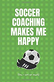 Soccer Coaching Makes Me Happy. You - Not So Much: Soccer Coaching Planner. Useful Tool To Record How The Team Is Progressing. Monthly Dates , Training Focus, Tactics, Player Roster.