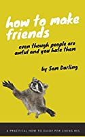 How to Make Friends Even Though People Are Awful and You Hate Them