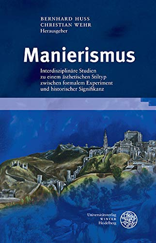 Manierismus: Interdisziplinäre Studien zu einem ästhetischen Stiltyp zwischen formalem Experiment und historischer Signifikanz (Germanisch Romanische Monatsschrift 56)
