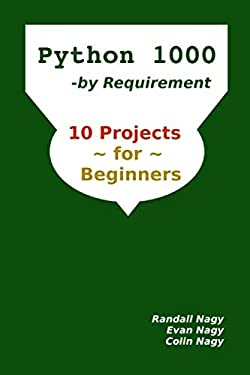 Python 1000, By Requirement: 10 Projects for Beginners (Python Programming Series)