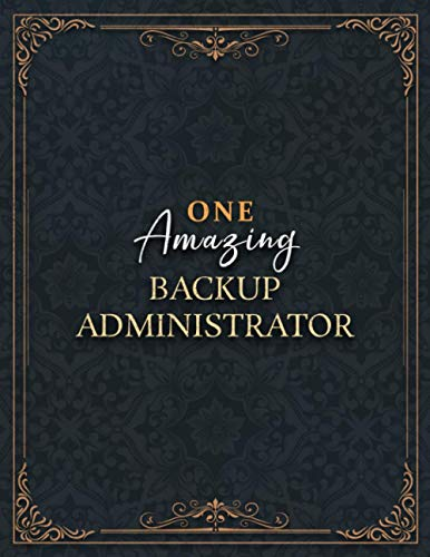 Backup Administrator Notebook - One Amazing Backup Administrator Job Title Working Cover Lined Journal: 8.5 x 11 inch, Home Budget, Daily, A4, ... , 21.59 x 27.94 cm, Over 100 Pages