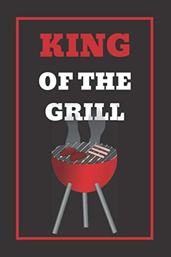 King of the grill: BBQ Smoking, Grill Cookbook, Smoker Log Book, Meat Smoking, Recipe Journal, Grill Prep Notes, Meat and Wood Temperature, Barbecue Book, Pitmaster's Log Book.