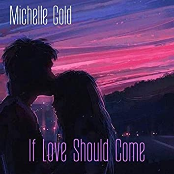 If Love Should Come