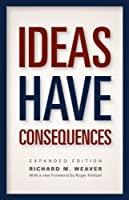 Ideas Have Consequences: Expanded Edition by Richard M. Weaver(2013-11-04)