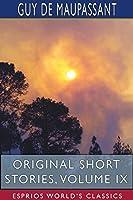 Original Short Stories, Volume IX (Esprios Classics)