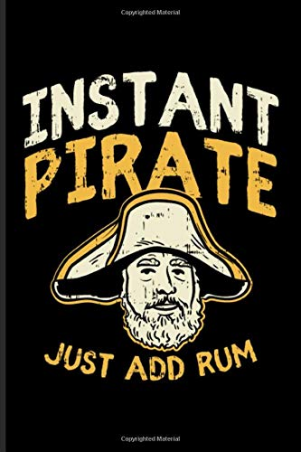 Instant Pirate Just Add Rum: Nautical Quote Journal | Notebook | Workbook For Captains, Sailors, Sailing, Cruise Ship, Pirate, Rum, Regatta & Yachting Fans - 6x9 - 100 Graph Paper Pages