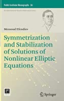 Symmetrization and Stabilization of Solutions of Nonlinear Elliptic Equations (Fields Institute Monographs (36))